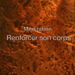 Méditation // Renforcer votre corps