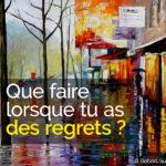 Que faire lorsque tu as des regrets ?